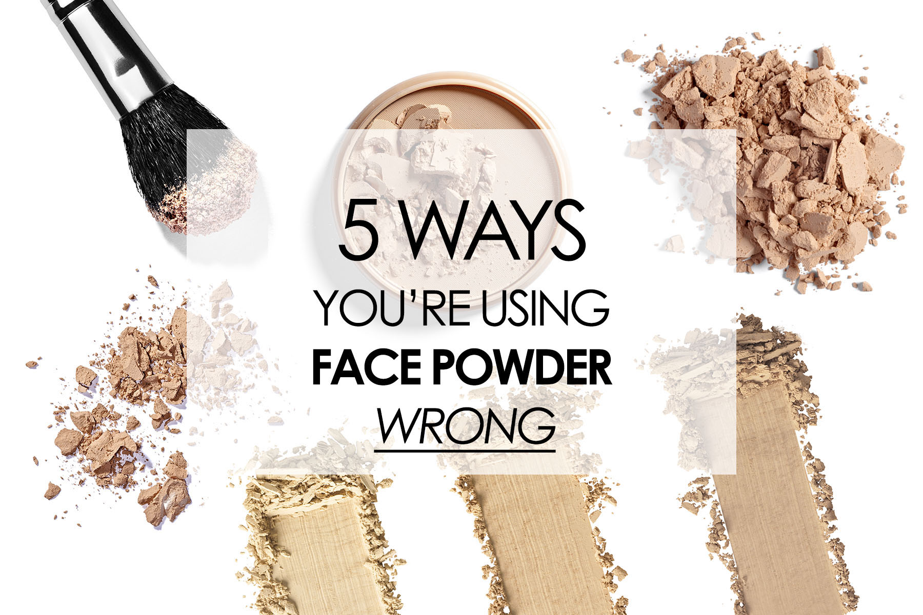 5 Ways You're using your face powder wrong